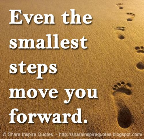 Even the smallest steps move you forward. : Even the smallest steps move you forward. The best collection of quotes and sayings for every situation in life. Share Inspire Quotes Inspirational Motivational Funny & Romantic Quotes - Love Quotes | Funny Quotes | Quotes about Life | Motivational Quotes | Life Quotes | Friendship Quotes | Daily Quotes | Positive Quotes | Encouraging Quotes | Favorite Quotes | Romantic Quotes | Famous Quotes | leadership Quotes | Inspirational Motivational Funny…