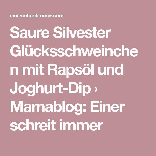 Saure Silvester Glücksschweinchen mit Rapsöl und Joghurt-Dip › Mamablog: Einer schreit immer