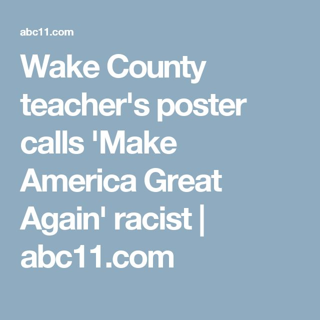 Wake County teacher's poster calls 'Make America Great Again' racist | abc11.com