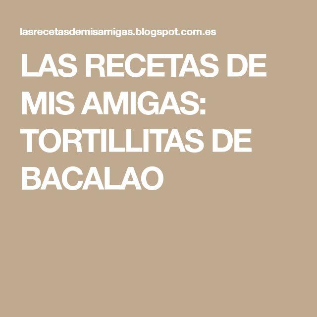 LAS RECETAS DE MIS AMIGAS: TORTILLITAS DE BACALAO