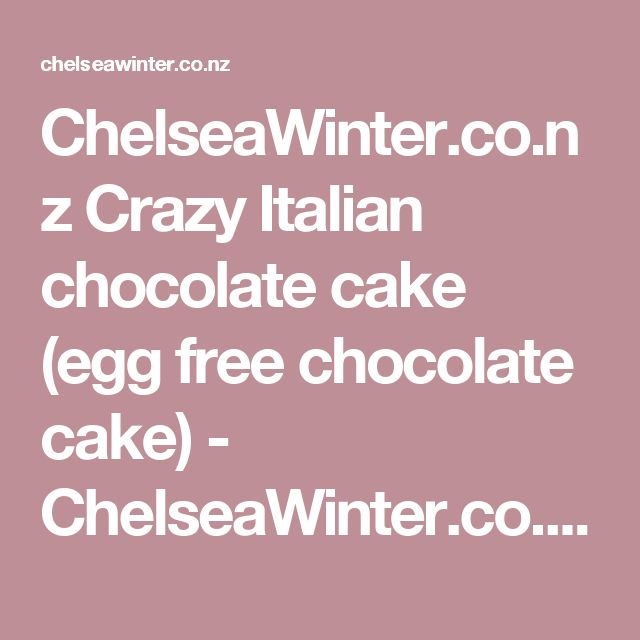 ChelseaWinter.co.nz  Crazy Italian chocolate cake (egg free chocolate cake) - ChelseaWinter.co.nz