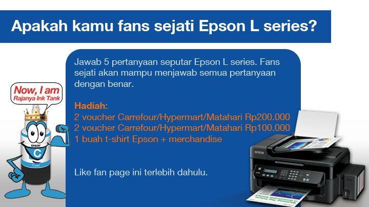 Ada voucher belanja Carrefour/Hypermart/Matahari senilai total Rp600.000 di promo Apakah kamu fans sejati Epson L series?.