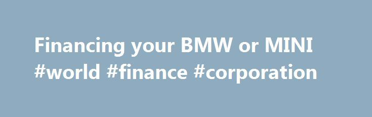 Financing your BMW or MINI #world #finance #corporation http://cash.remmont.com/financing-your-bmw-or-mini-world-finance-corporation/  #mini finance # Financing your BMW or MINI Funding options have never been better with Halliwell Jones, we are confident that you will find the right finance package for your New car. At every Halliwell Jones Centre you will find... Read more