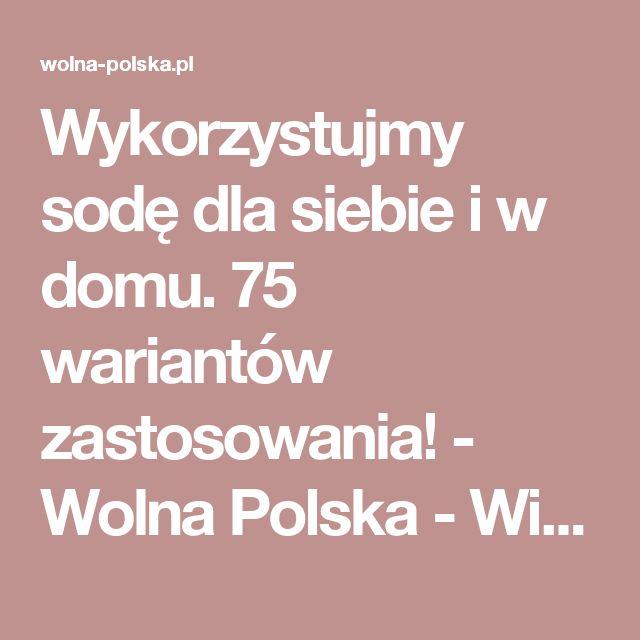 Wykorzystujmy sodę dla siebie i w domu. 75 wariantów zastosowania! - Wolna Polska - Wiadomości