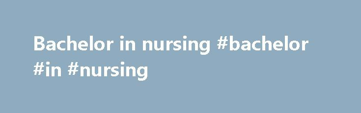 Bachelor in nursing #bachelor #in #nursing http://pennsylvania.nef2.com/bachelor-in-nursing-bachelor-in-nursing/  # Licensed Practical Nurse/Licensed Vocational Nurse to Bachelor of Science in Nursing Our LPN/LVN to BSN program is designed to fit the needs of busy nurses. You can work on your education one class at a time, enhancing your knowledge and boosting your career opportunities in the process. This enables you to keep up with your work and family commitments while continuing to…
