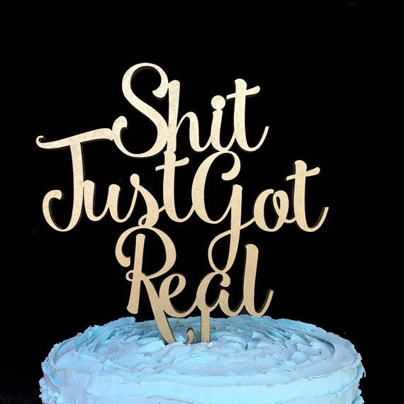 Shit Just Got Real Cake Topper Wedding Cake Topper by InkedIcing