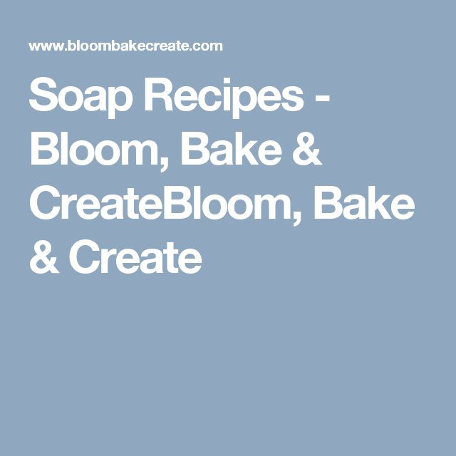 Soap Recipes - Bloom, Bake & CreateBloom, Bake & Create