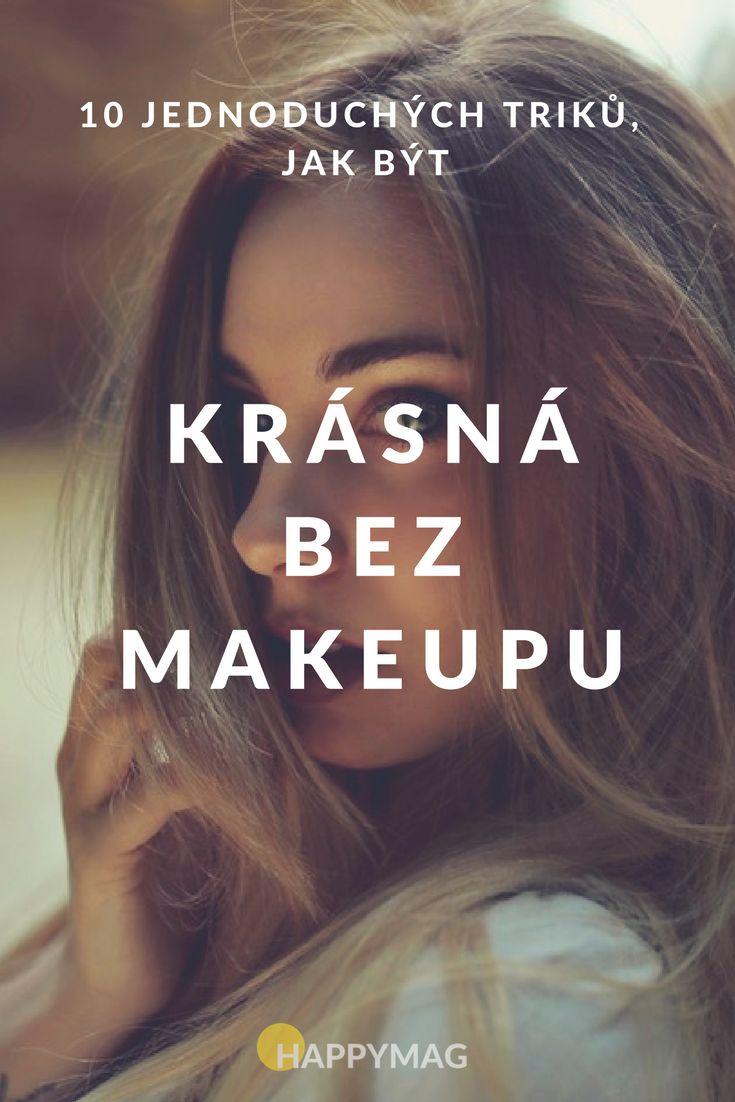 Krásná můžete být i bez makeupu. Tady je 10 jednoduchých triků jak na to ;-)