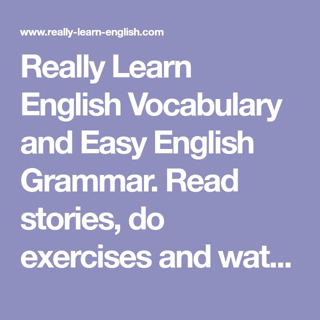 Really Learn English Vocabulary and Easy English Grammar. Read stories, do exercises and watch videos