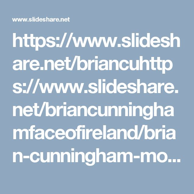 https://www.slideshare.net/briancuhttps://www.slideshare.net/briancunninghamfaceofireland/brian-cunningham-most-beautiful-places-on-the-earth-face-of-irelandnninghamfaceofireland/brian-cunningham-most-beautiful-places-on-the-earth-face-of-ireland