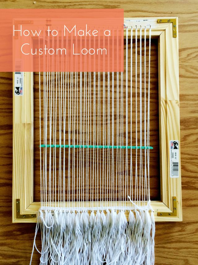 Basics: How to Make a Custom Loom