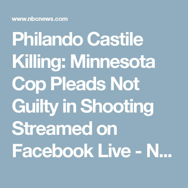 Philando Castile Killing: Minnesota Cop Pleads Not Guilty in Shooting Streamed on Facebook Live - NBC News