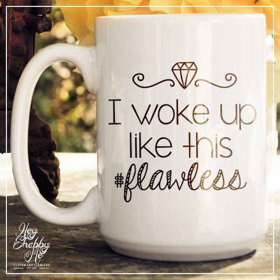 I woke up like this Flawless flawless mug15 oz by HeyShabbyMe