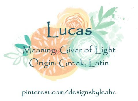 Baby Boy Name: Lucas. Meaning: Giver of Light. Origin ...