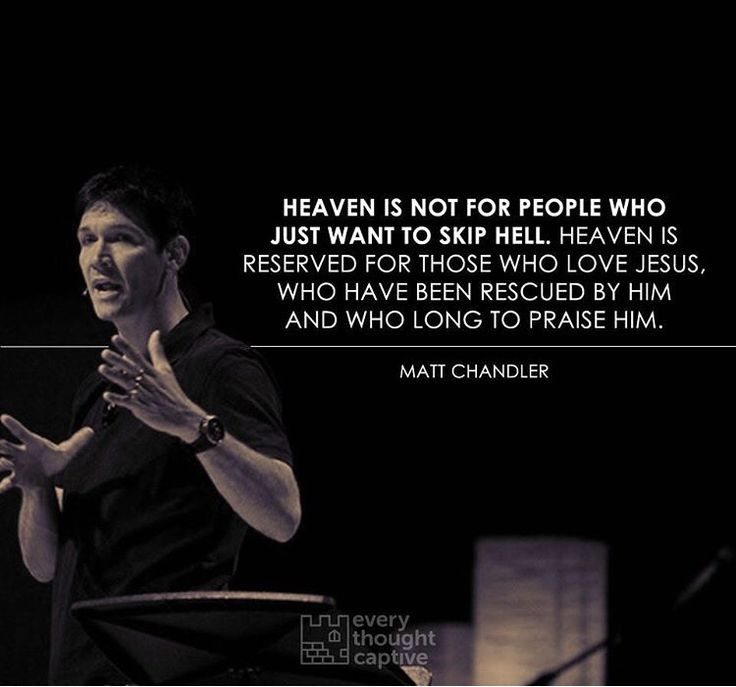 Heaven isn't for people who just want to skip hell. ...
