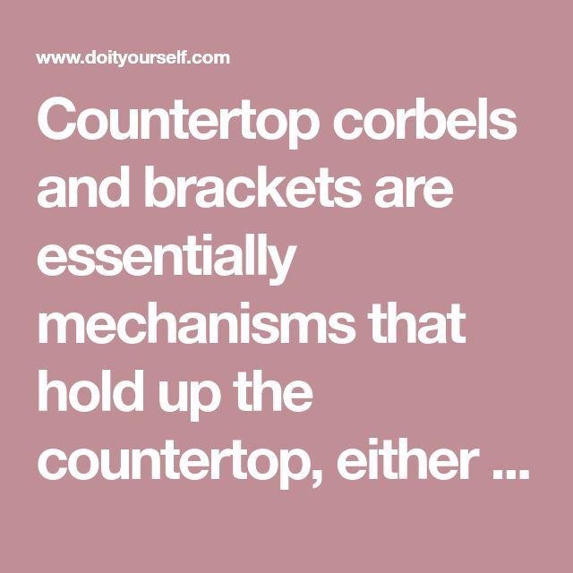 How To Replace Countertop Corbels And Brackets Corbels Replacing Countertops Countertops