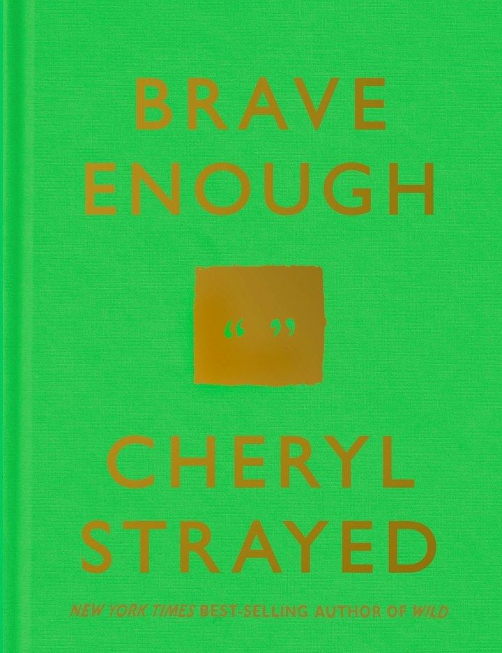 Brave Enough by Cheryl Strayed is on sale now. | 16 Beautiful Quotes That Will Inspire You To Be Brave