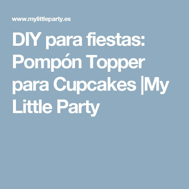 DIY para fiestas: Pompón Topper para Cupcakes |My Little Party