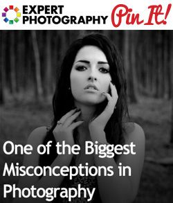 One of the Biggest Misconceptions in Photography » Expert Photography
