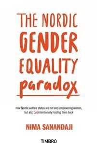 The nordic gender equality paradox : how nordic welfare states are not only empowering women, but also (un)intentionally holding them back