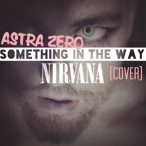Something In The Way (cover) NIRVANA by AstraZero on SoundCloud