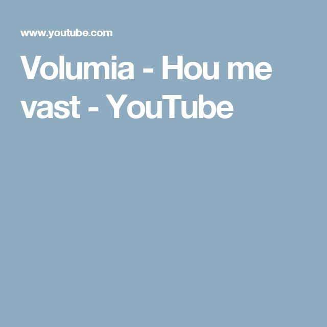 Volumia - Hou me vast - YouTube