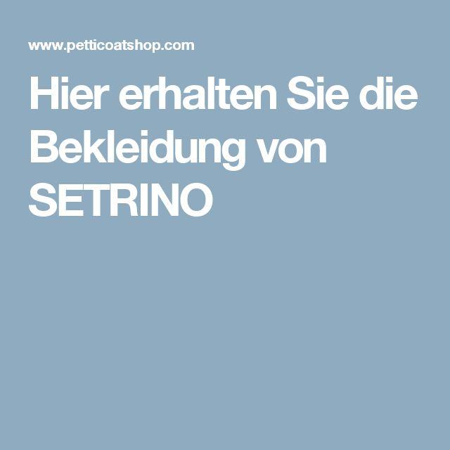 Hier erhalten Sie die Bekleidung von SETRINO