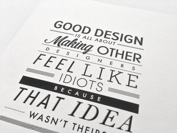 """""""Good design is all about making other designers feel like idiots because that idea wasn't theirs."""" #design #idea #quotes"""