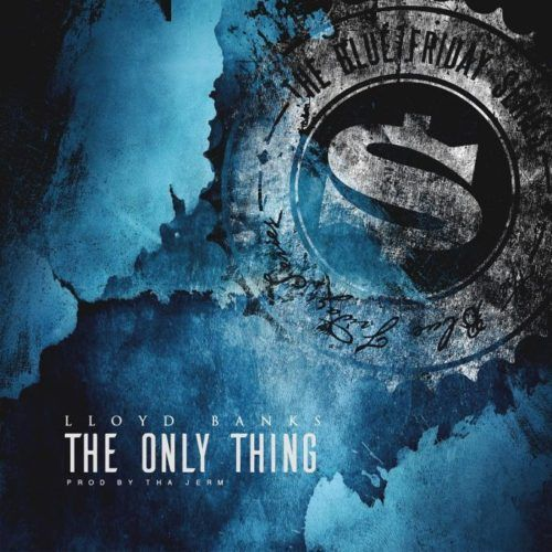 """Lloyd Banks continues his Blue Friday series with his latest release titled """"The Only Thing"""". Produced by Tha Jerm."""
