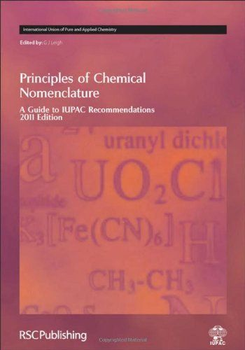 Principles of Chemical Nomenclature: A Guide to IUPAC Recommendations, 2011 Edition (International Union of Pure and Applied Chemistry) by IUPAC. $40.00. Publisher: Royal Society of Chemistry; New edition edition (November 25, 2011). Edition - New edition. Publication: November 25, 2011. 270 pages