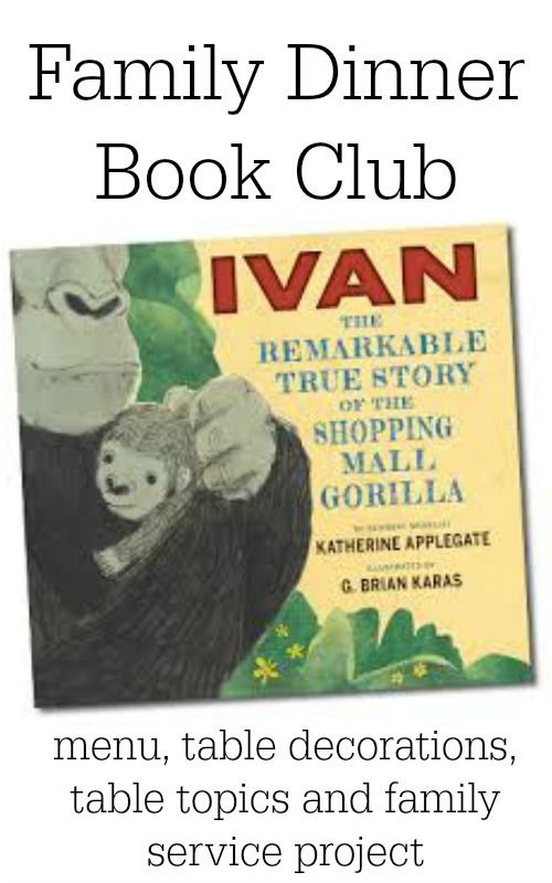 Hold a Family Dinner Book Club featuring Ivan: The Remarkable True Story of the Shopping Mall Gorilla.  All your dinner details are provided.