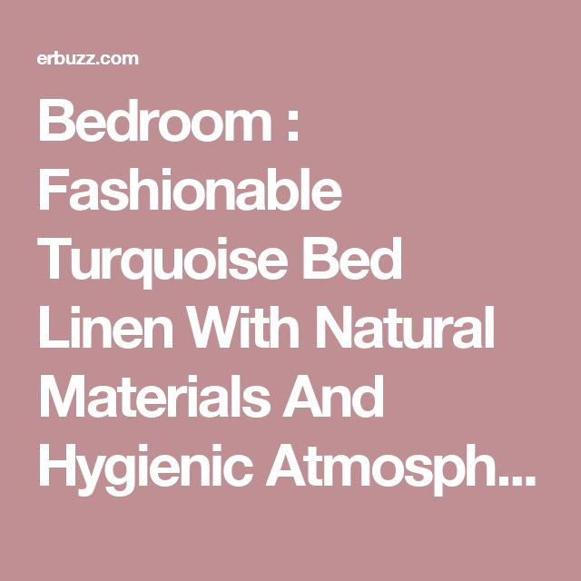 Bedroom : Fashionable Turquoise Bed Linen With Natural Materials And Hygienic Atmosphere Along With Traditional Bed Frame As Well As Flower Vase On Glass Windows Plus Green Bedroom Wall Decoration Designing The Comfortable Bed Linens Yellow. Sets. 200 X 220.