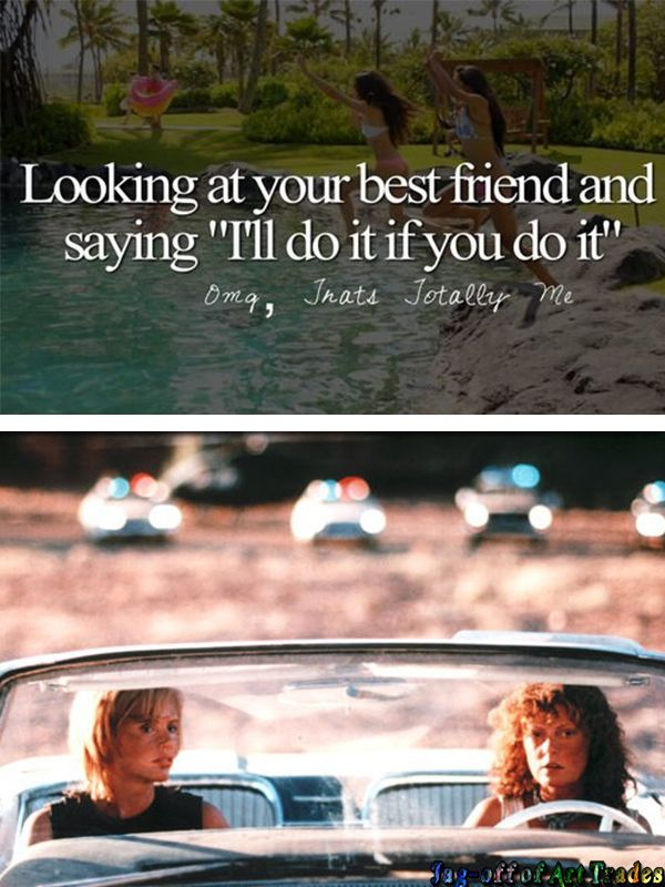 andthatswhoIam And That's Who I am parody Thelma and Louise Looking at your best friend and saying I'll do it if you do it Susan Sarandon movie funny Just Girly Things, Girly Things and Justgirlythings Parody