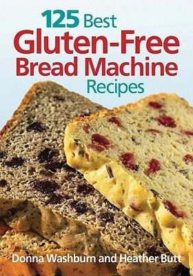 125 Best Gluten Free Bread Machine Recipes.  Oh my!  I thought that I would to retire my bread machine forever!  Must try these!