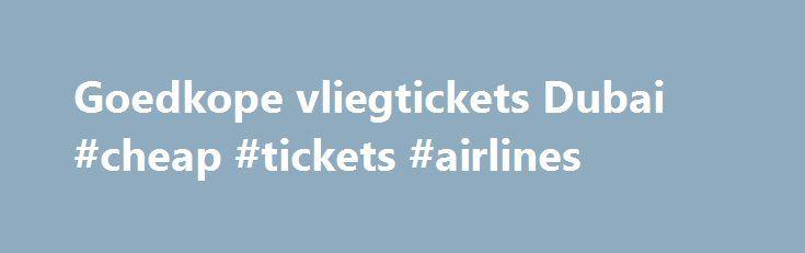 Goedkope vliegtickets Dubai #cheap #tickets #airlines http://cheap.nef2.com/goedkope-vliegtickets-dubai-cheap-tickets-airlines/  #cheap tickets to dubai # *Vanaf-prijzen op retourbasis, incl. belastingen en toeslagen, excl. € 27,00 (1 pers.) – € 29,00 (2 pers.) boekingskosten en evt. bagagekosten. Vliegtickets Dubai Op slechts een paar uur vliegen bevindt zich een hele andere wereld! Dubai is één van de zeven Verenigde Arabische Emiraten en is het meest bekend door alle pracht en praal onder…