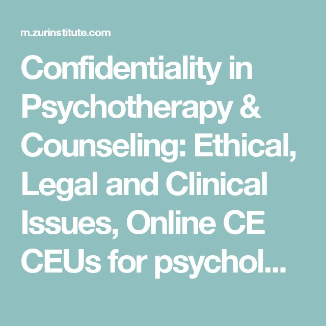Confidentiality in Psychotherapy & Counseling: Ethical, Legal and Clinical Issues, Online CE CEUs for psychologists, MFTs, psychotherapists