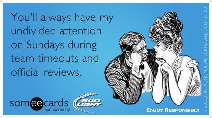 Funny Bud Light Huddle Ecard: You'll always have my undivided attention on Sundays during team timeouts and official reviews.