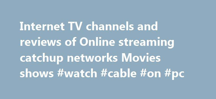 Internet TV channels and reviews of Online streaming catchup networks Movies shows #watch #cable #on #pc http://nashville.remmont.com/internet-tv-channels-and-reviews-of-online-streaming-catchup-networks-movies-shows-watch-cable-on-pc/  # What is world TV PC?. Our viewing habits are changing, and watching TV streamed from the internet is becoming increasingly popular. Discover and watch the top TV shows. Movies, radio streams. TV guides .and internet TV from your Country. Read More.. The web…