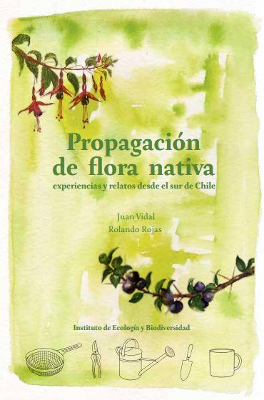 GUIA PARA LA PROPAGACION DE FLORA NATIVA EN EL SUR DE CHILE - PDF https://sendadarwin.files.wordpress.com/2015/01/guiapropagacion.pdf BOSQUE NATIVO https://twitter.com/soniabaldarrago/status/656918281056616448 PLANTAS AUTOCTONAS