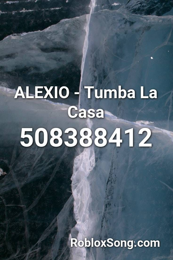 Alexio Tumba La Casa Roblox Id Roblox Music Codes In 2020