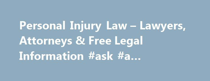 Personal Injury Law – Lawyers, Attorneys & Free Legal Information #ask #a #mechanic http://questions.remmont.com/personal-injury-law-lawyers-attorneys-free-legal-information-ask-a-mechanic/  #ask a lawyer online for free # Structured Settlements Libel And Slander Need advice about Personal Injury Law? This section of FreeAdvice s award-winning site contains a wealth of legal information regarding defective products, property damage, libel and slander, various injury cases, toxic chemical…