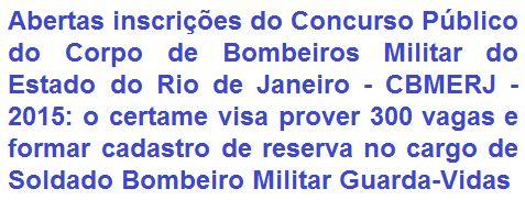 O Corpo de Bombeiros Militar do Estado do Rio de Janeiro - CBMERJ, faz saber da abertura de Concurso Público para provimento de 300 (trezentas) oportunidades e ainda formar cadastro de reserva no cargo de Soldado Bombeiro Militar Guarda-Vidas. A escolaridade exigida ao emprego é em Nível Médio. O salário inicial oferecido é de R$ 2.826,70 (dois mil, oitocentos e vinte e seis reais e setenta centavos).