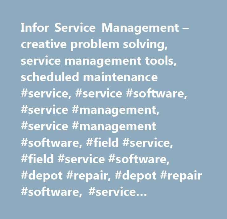 Infor Service Management – creative problem solving, service management tools, scheduled maintenance #service, #service #software, #service #management, #service #management #software, #field #service, #field #service #software, #depot #repair, #depot #repair #software, #service #scheduling, #technician #scheduling, #warranty, #scheduled #maintenance,erp #service #management,infor #erp #solutions #for #business,it #service #industry #erp #solutions,service #management #solution,service…
