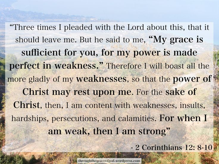 """""""Three times I pleaded with the Lord about this, that it should leave me. But he said to me, """"My grace is sufficient for you, for my power is made perfect in weakness."""" Therefore I will boast all the more gladly of my weaknesses, so that the power of Christ may rest upon me..."""" – 2 Corinthians 12: 8-10 #Christianity #bible #biblequotes #2corinthians12_ 8_10 #corinthians #godsword"""