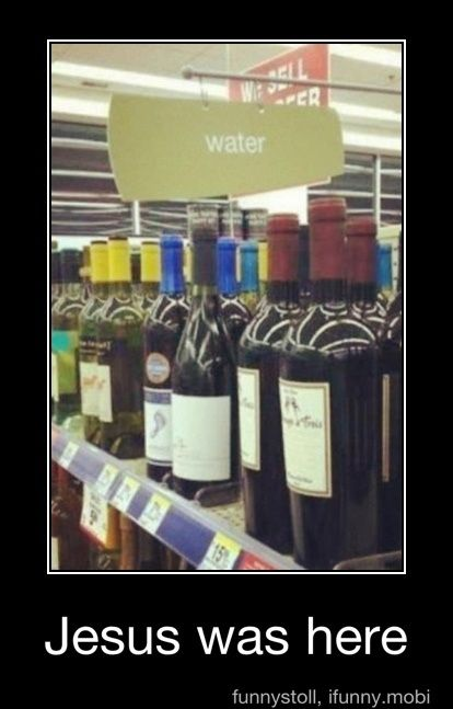 And then the water became wine!