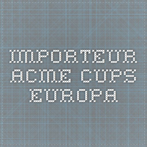 IMPORTEUR ACME CUPS EUROPA
