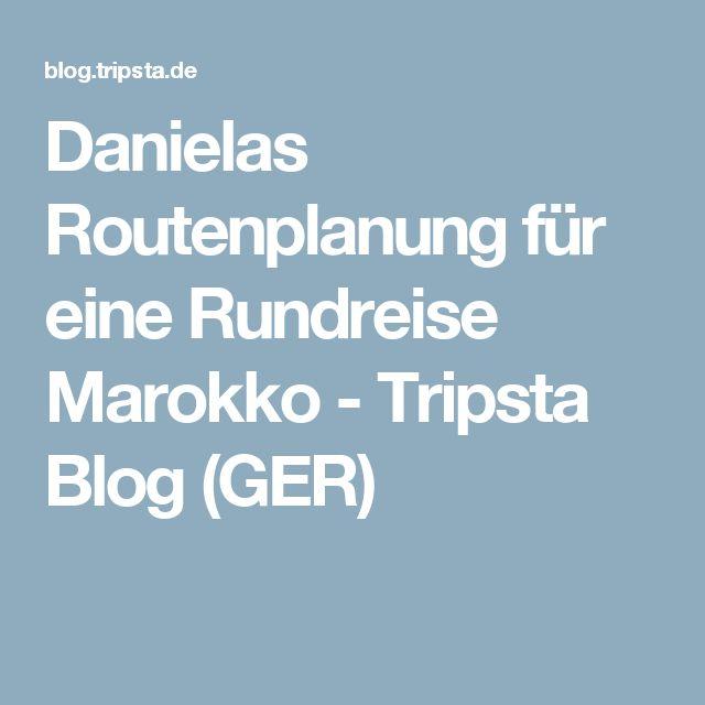 Danielas Routenplanung für eine Rundreise Marokko - Tripsta Blog (GER)