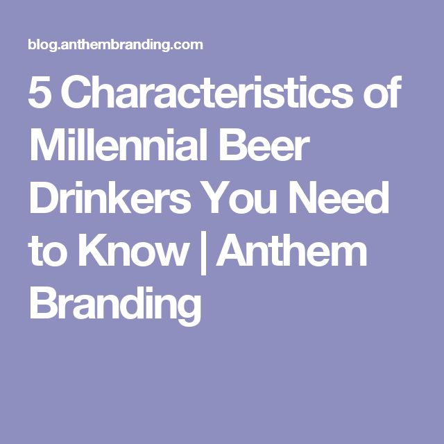 5 Characteristics of Millennial Beer Drinkers You Need to Know | Anthem Branding