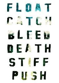 FLOAT  CATCH  BLEED  DEATH  STIFF  PUSH. The Maze Runner.