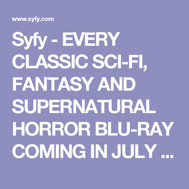Syfy - EVERY CLASSIC SCI-FI, FANTASY AND SUPERNATURAL HORROR BLU-RAY COMING IN JULY 2017 Episodes | Every classic sci-fi, fantasy and supernatural horror Blu-ray coming in July 2017
